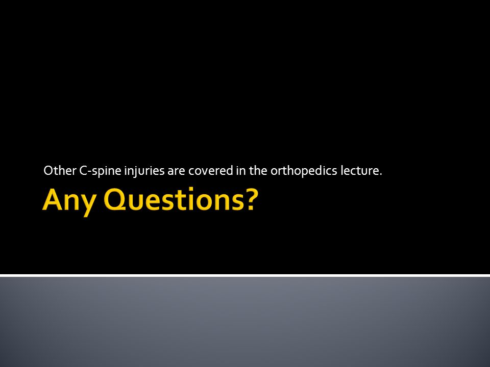 Other C-spine injuries are covered in the orthopedics lecture.