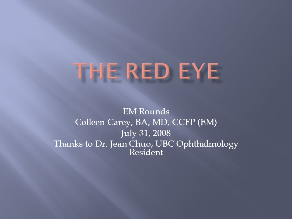 The Red Eye EM Rounds Colleen Carey, BA, MD, CCFP (EM) July 31, 2008