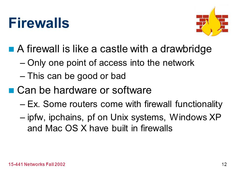 Firewalls A firewall is like a castle with a drawbridge