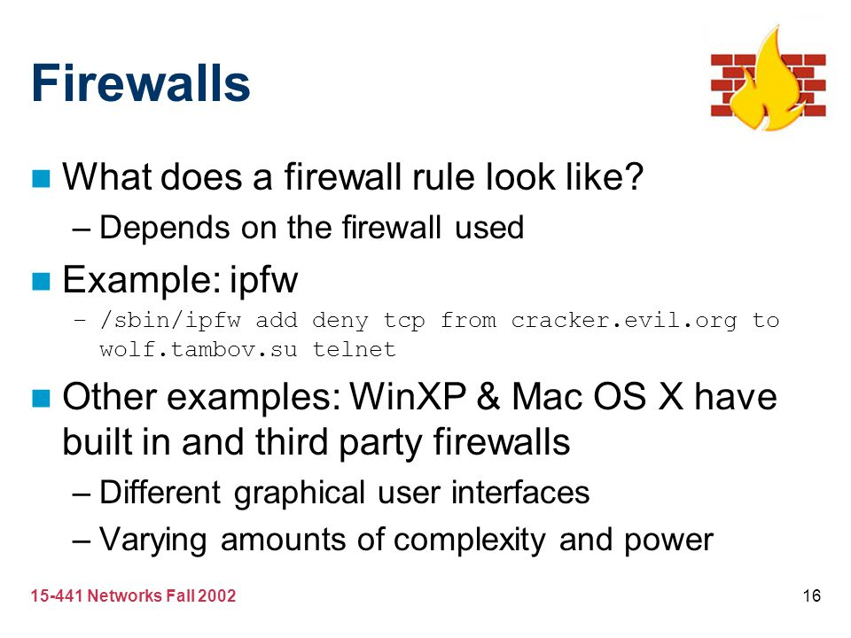 Firewalls What does a firewall rule look like Example: ipfw