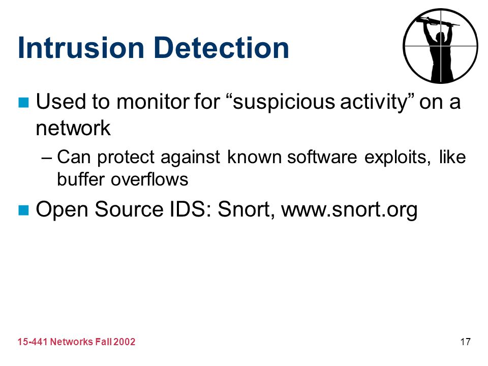 Intrusion Detection Used to monitor for suspicious activity on a network. Can protect against known software exploits, like buffer overflows.
