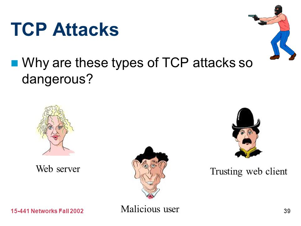 TCP Attacks Why are these types of TCP attacks so dangerous