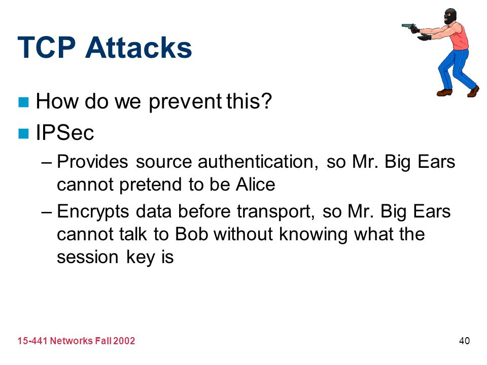 TCP Attacks How do we prevent this IPSec