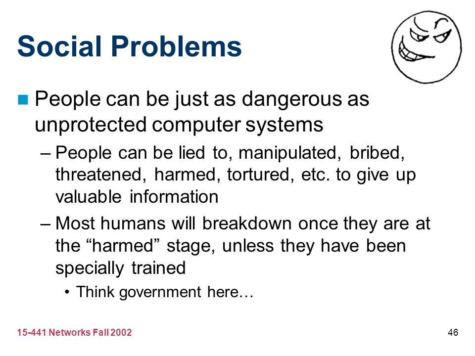 Social Problems People can be just as dangerous as unprotected computer systems.