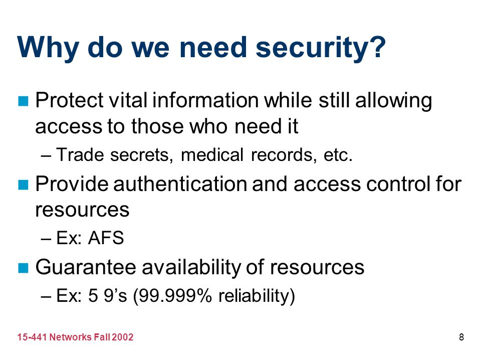 Why do we need security Protect vital information while still allowing access to those who need it.