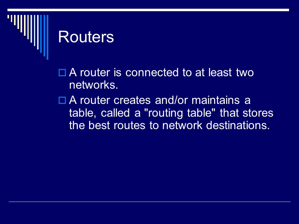 Routers A router is connected to at least two networks.