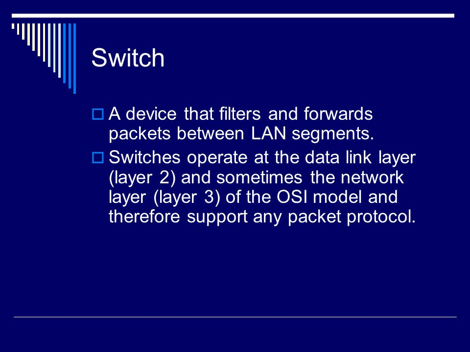 Switch A device that filters and forwards packets between LAN segments.