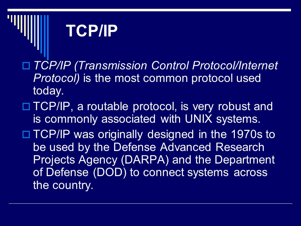 TCP/IP TCP/IP (Transmission Control Protocol/Internet Protocol) is the most common protocol used today.