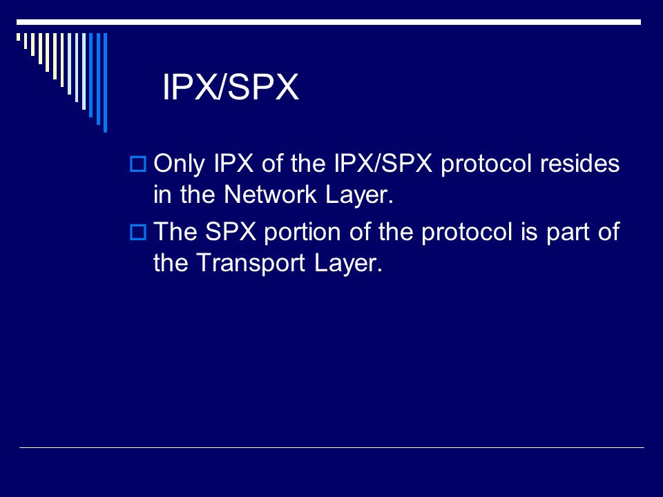 IPX/SPX Only IPX of the IPX/SPX protocol resides in the Network Layer.