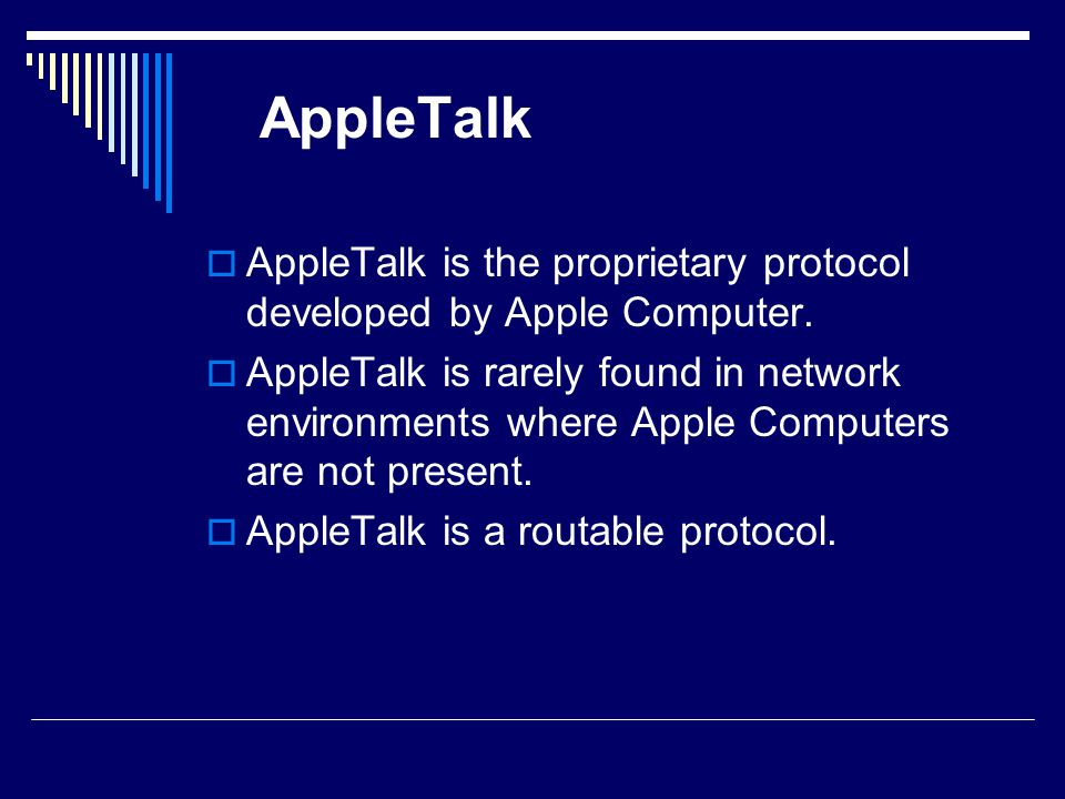 AppleTalk AppleTalk is the proprietary protocol developed by Apple Computer.