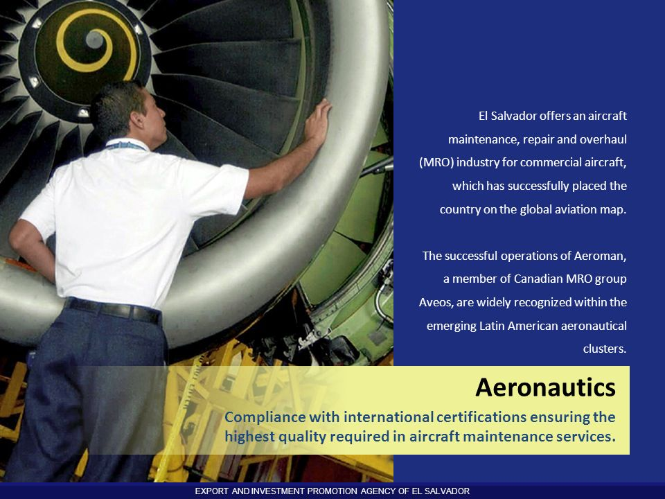 El Salvador offers an aircraft maintenance, repair and overhaul (MRO) industry for commercial aircraft, which has successfully placed the country on the global aviation map.