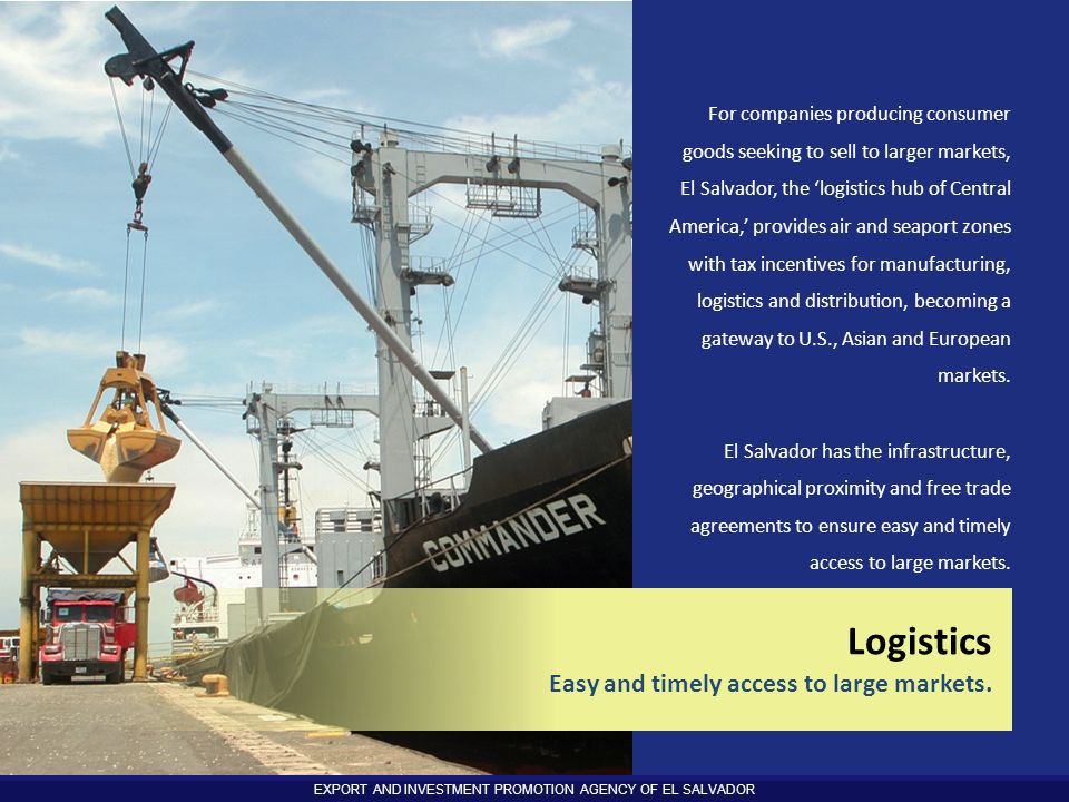 Logistics Easy and timely access to large markets.