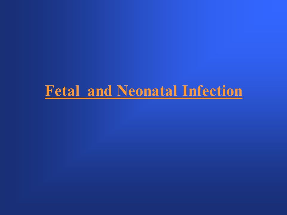 Fetal and Neonatal Infection
