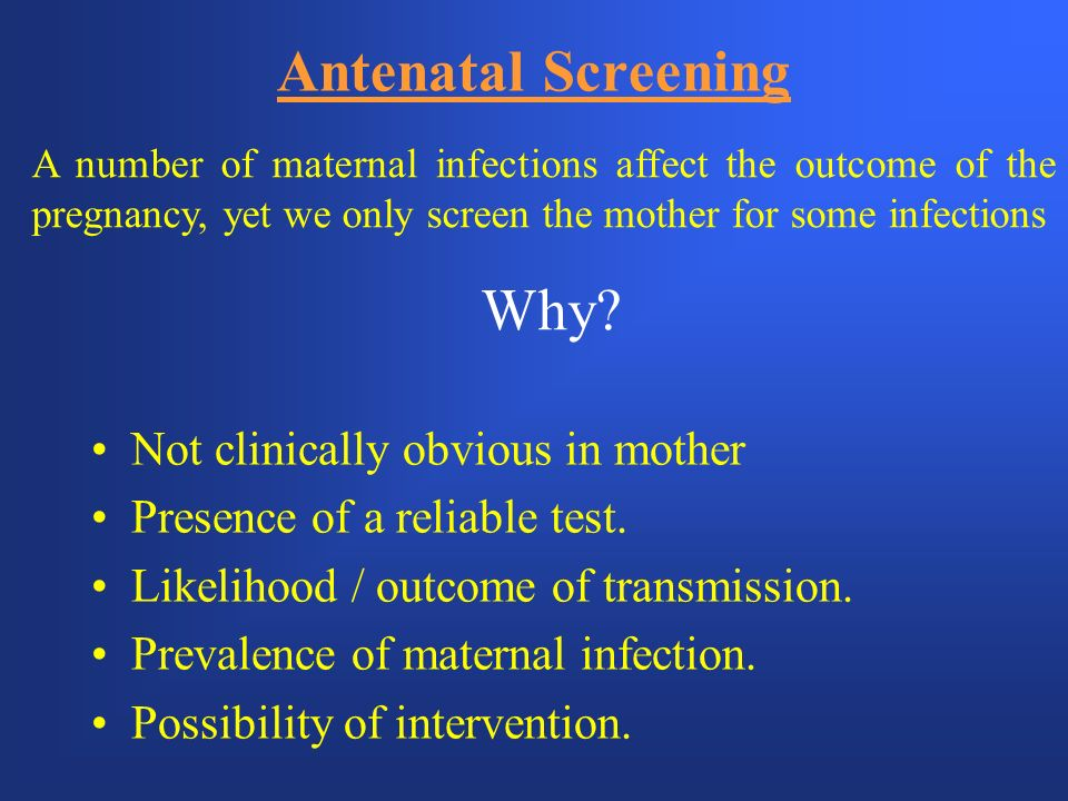 Antenatal Screening Why Not clinically obvious in mother