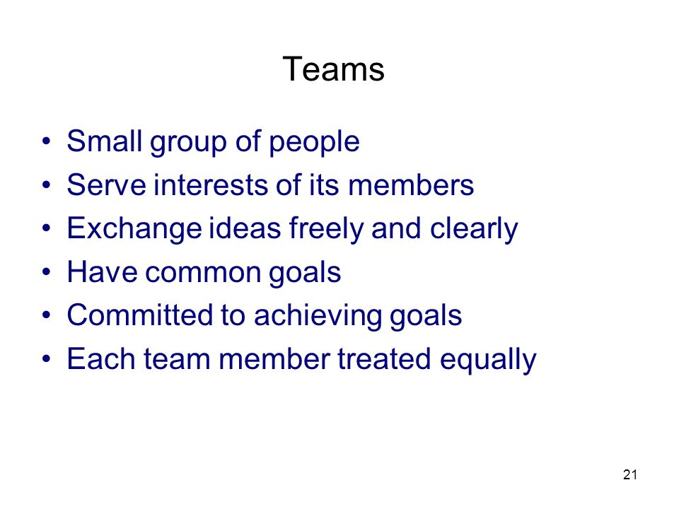Teams Small group of people Serve interests of its members