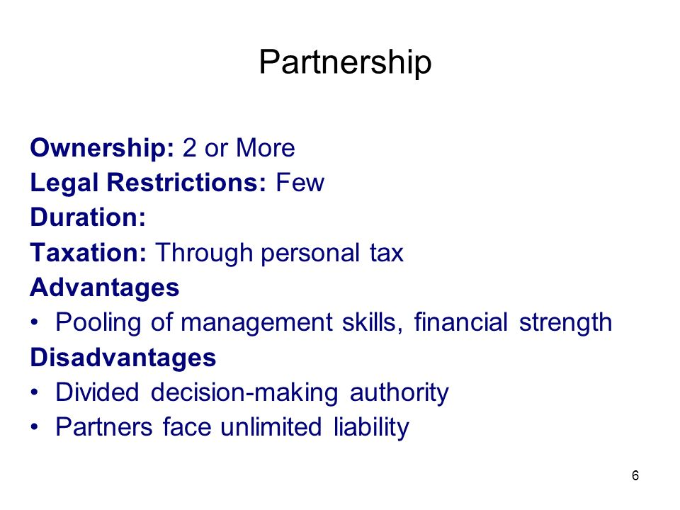Partnership Ownership: 2 or More Legal Restrictions: Few Duration: