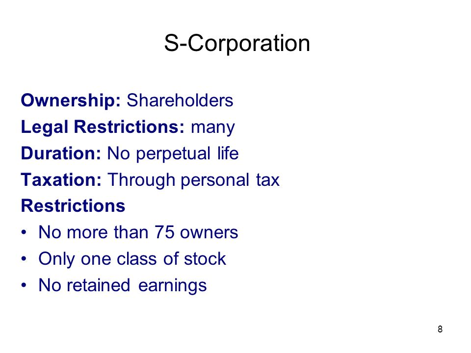 S-Corporation Ownership: Shareholders Legal Restrictions: many