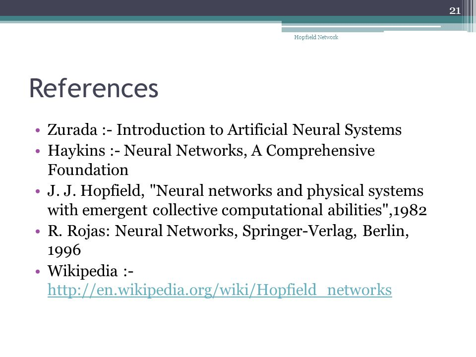 References Zurada :- Introduction to Artificial Neural Systems