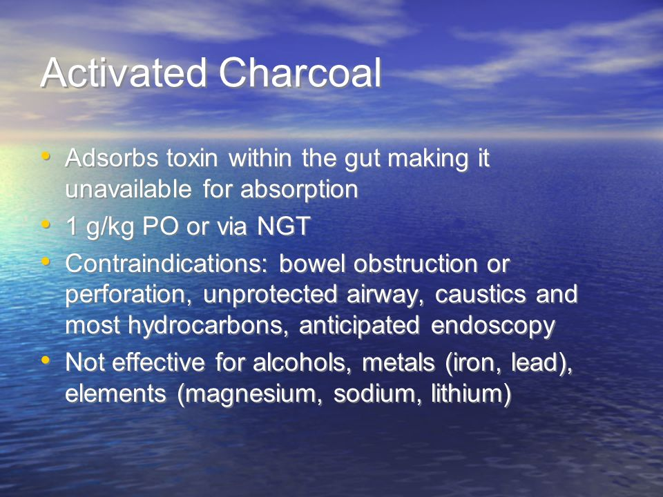Activated Charcoal Adsorbs toxin within the gut making it unavailable for absorption. 1 g/kg PO or via NGT.
