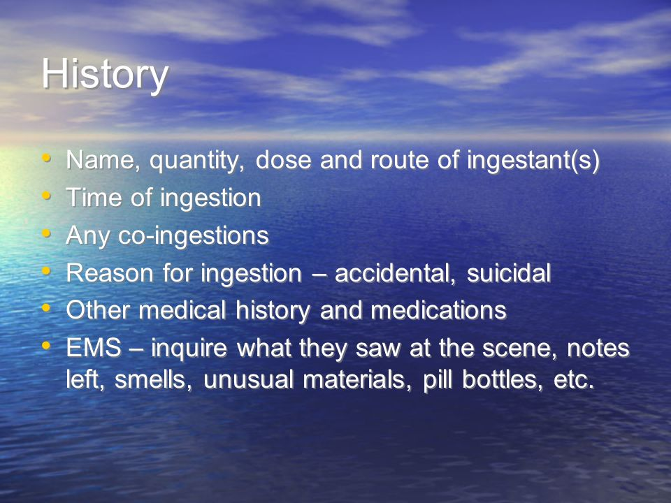 History Name, quantity, dose and route of ingestant(s)