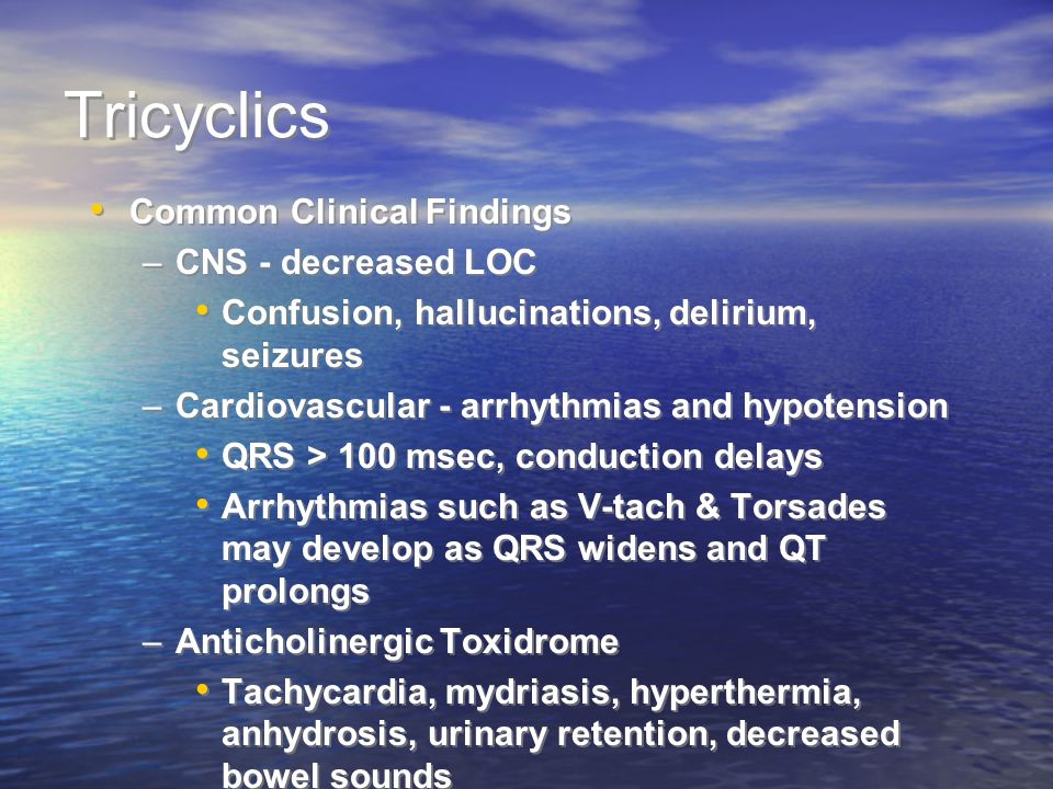 Tricyclics Common Clinical Findings CNS - decreased LOC