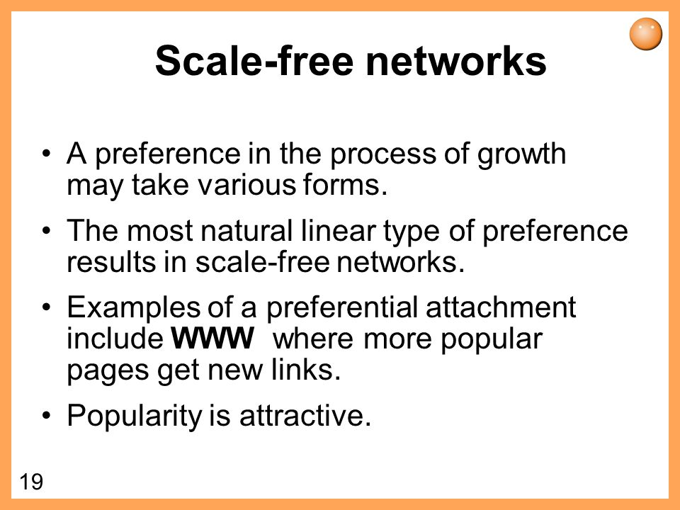 Scale-free networks A preference in the process of growth may take various forms.