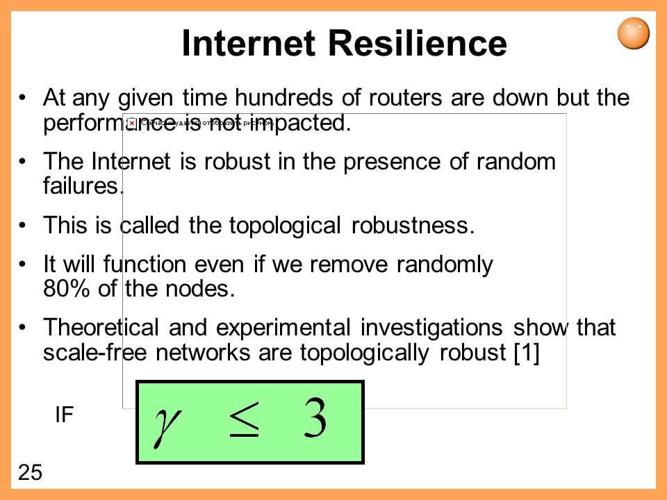 Internet Resilience At any given time hundreds of routers are down but the performance is not impacted.