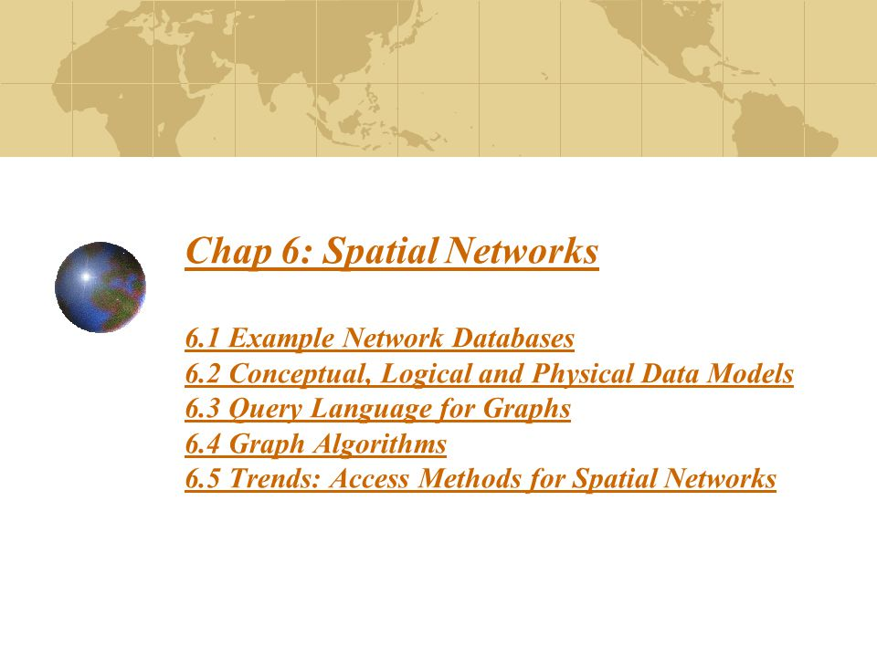 Chap 6: Spatial Networks 6. 1 Example Network Databases 6