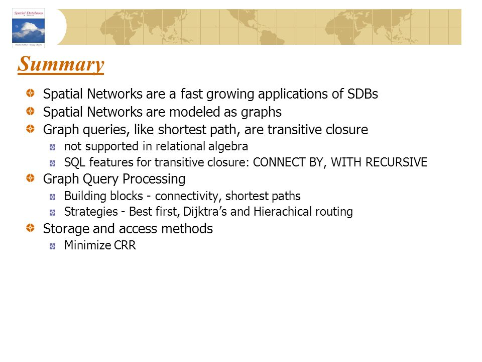 Summary Spatial Networks are a fast growing applications of SDBs