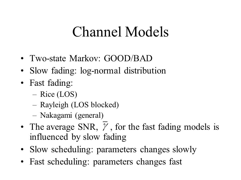 Channel Models Two-state Markov: GOOD/BAD