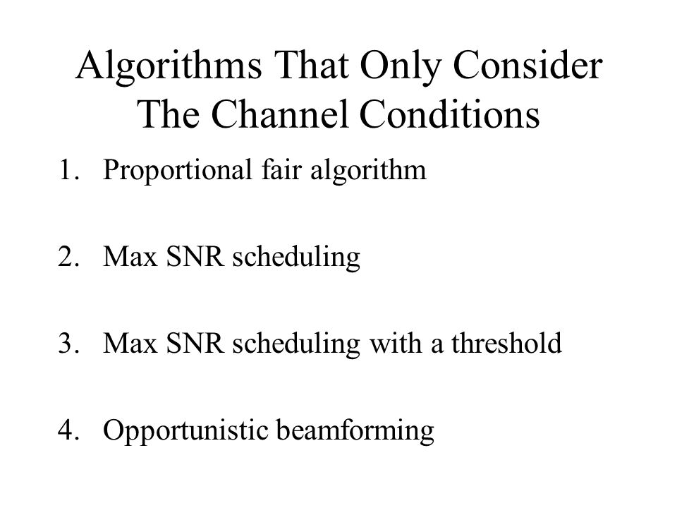 Algorithms That Only Consider The Channel Conditions