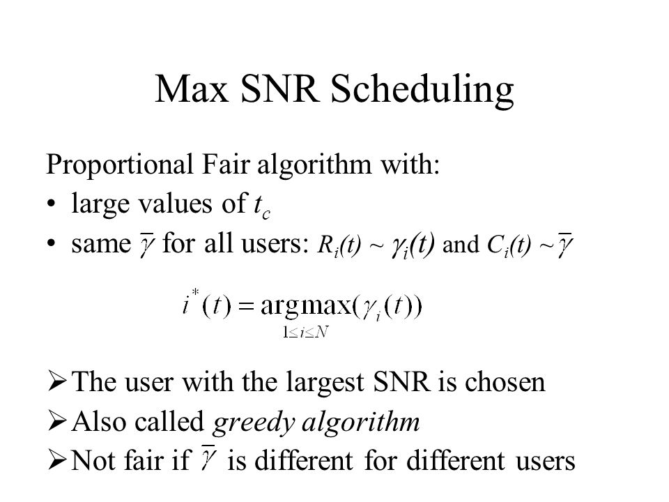 Max SNR Scheduling Proportional Fair algorithm with: