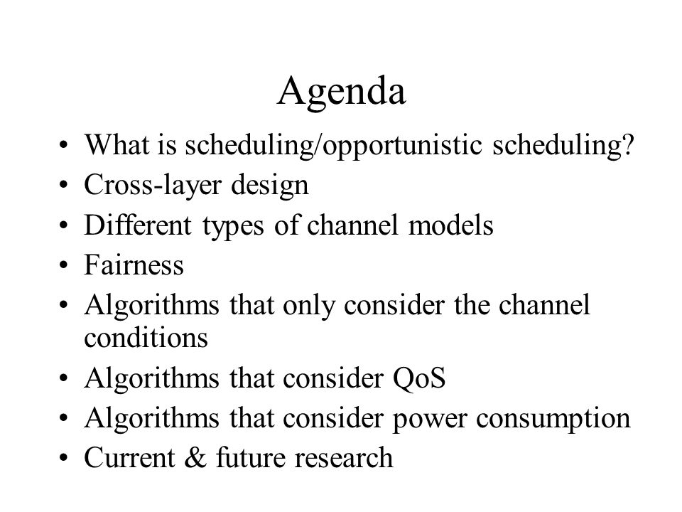 Agenda What is scheduling/opportunistic scheduling Cross-layer design