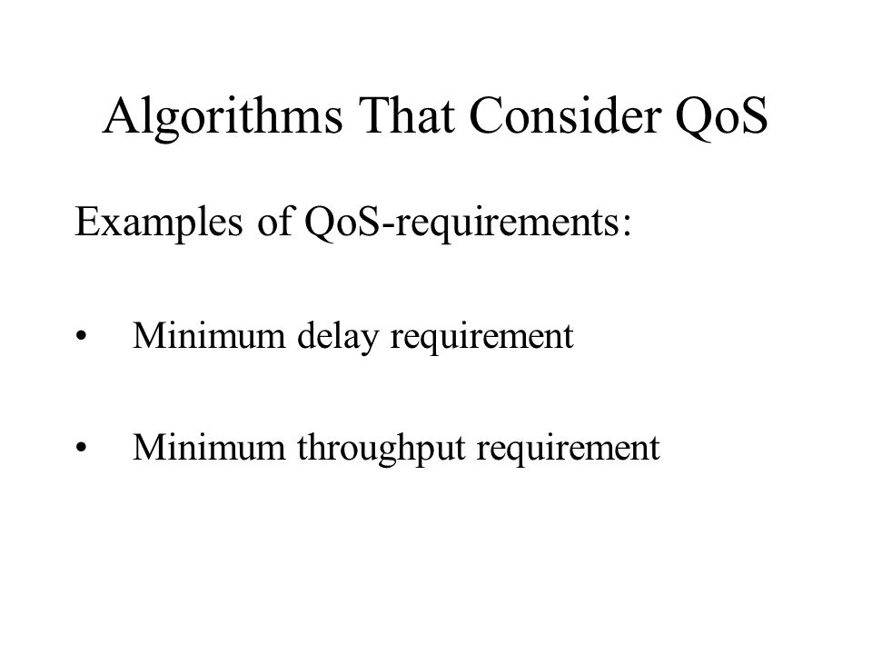 Algorithms That Consider QoS