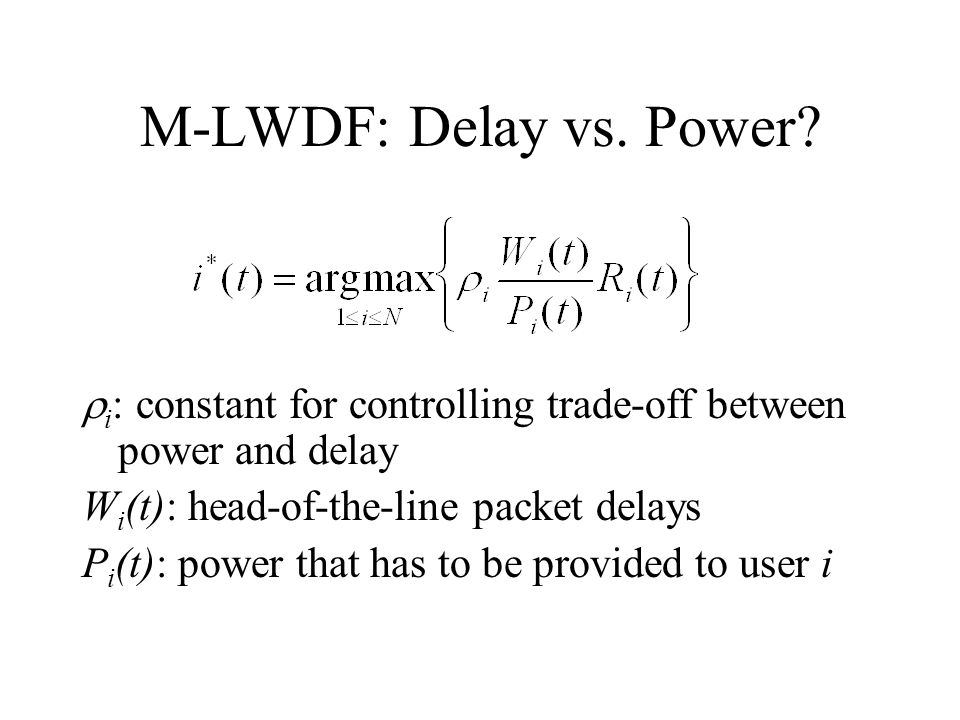 M-LWDF: Delay vs. Power i: constant for controlling trade-off between power and delay. Wi(t): head-of-the-line packet delays.