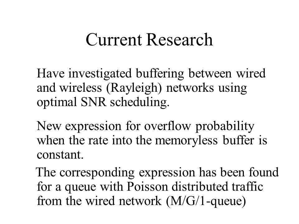 Current Research Have investigated buffering between wired and wireless (Rayleigh) networks using optimal SNR scheduling.