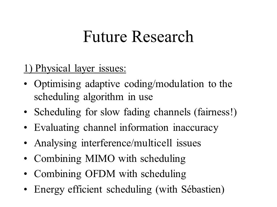 Future Research 1) Physical layer issues: