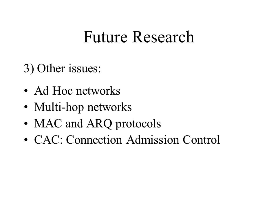 Future Research 3) Other issues: Ad Hoc networks Multi-hop networks
