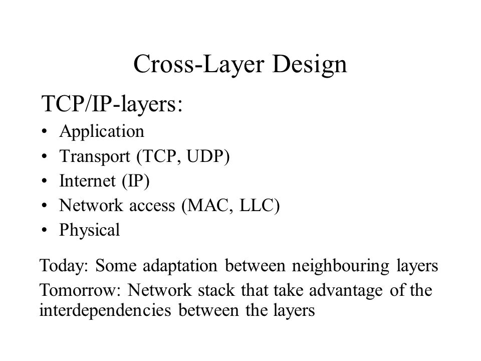 Cross-Layer Design TCP/IP-layers: Application Transport (TCP, UDP)