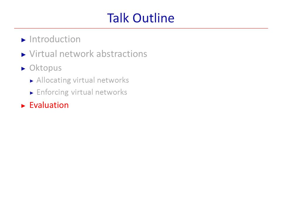 Talk Outline Introduction Virtual network abstractions Oktopus
