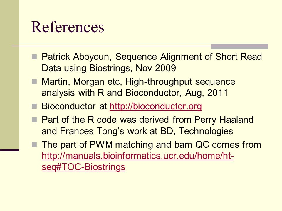 References Patrick Aboyoun, Sequence Alignment of Short Read Data using Biostrings, Nov