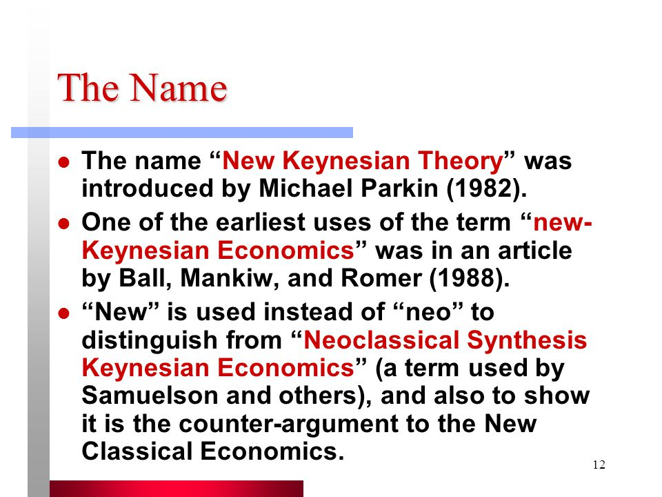 The Name The name New Keynesian Theory was introduced by Michael Parkin (1982).