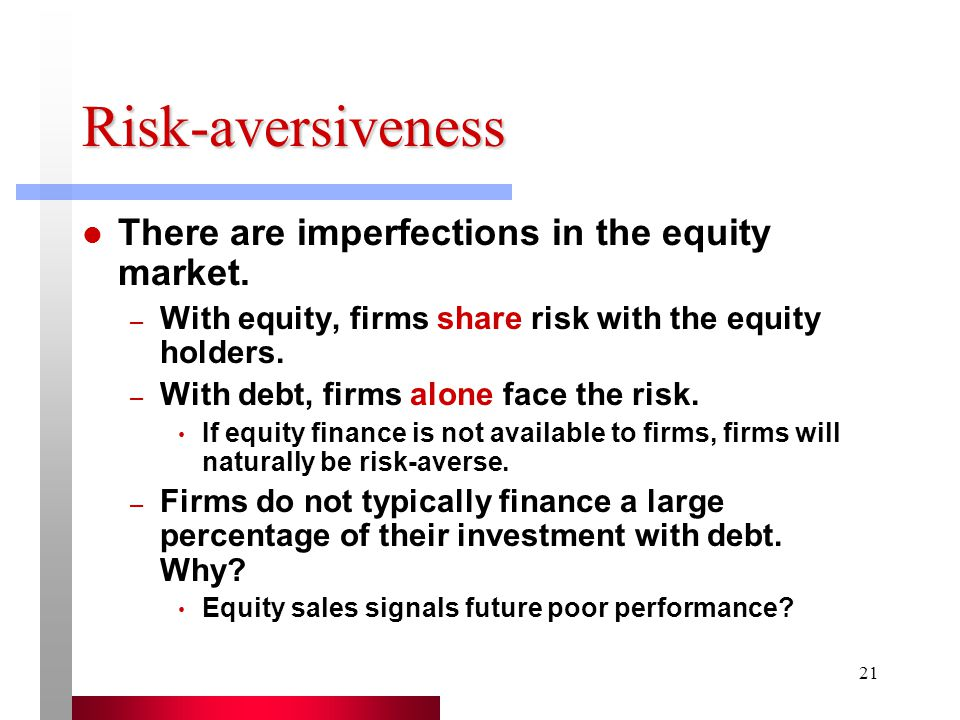 Risk-aversiveness There are imperfections in the equity market.