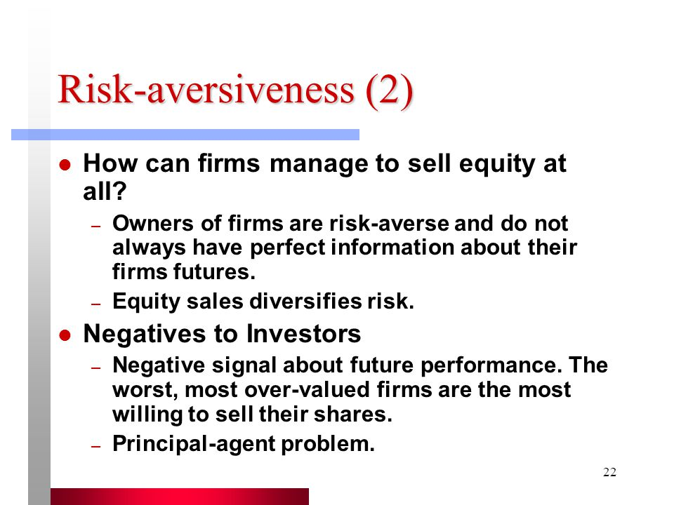 Risk-aversiveness (2) How can firms manage to sell equity at all