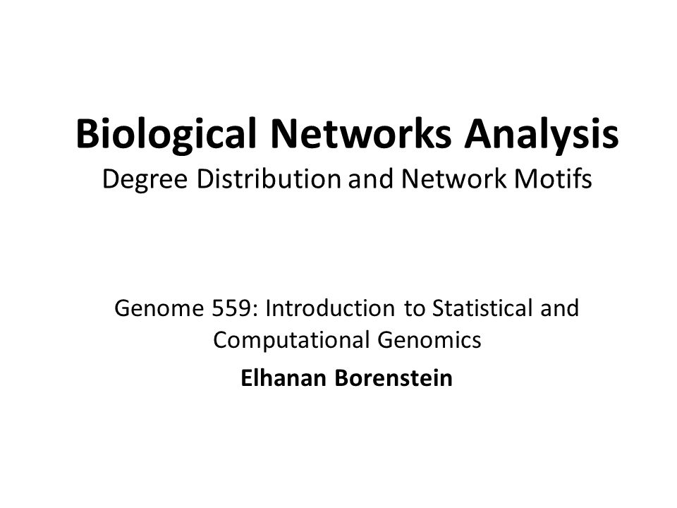Biological Networks Analysis Degree Distribution and Network Motifs