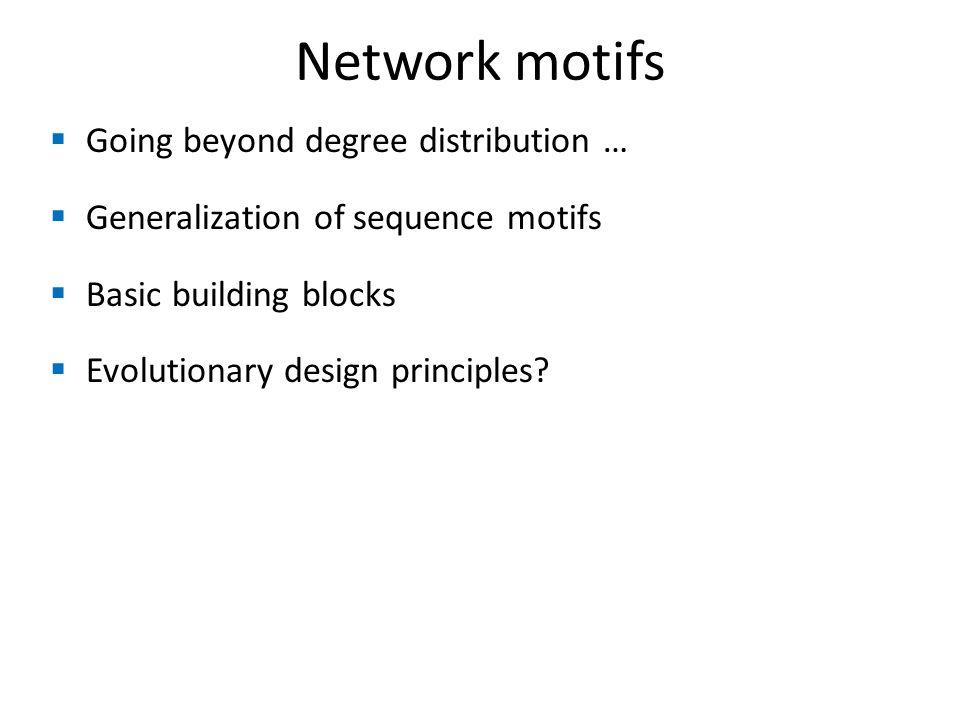 Network motifs Going beyond degree distribution …