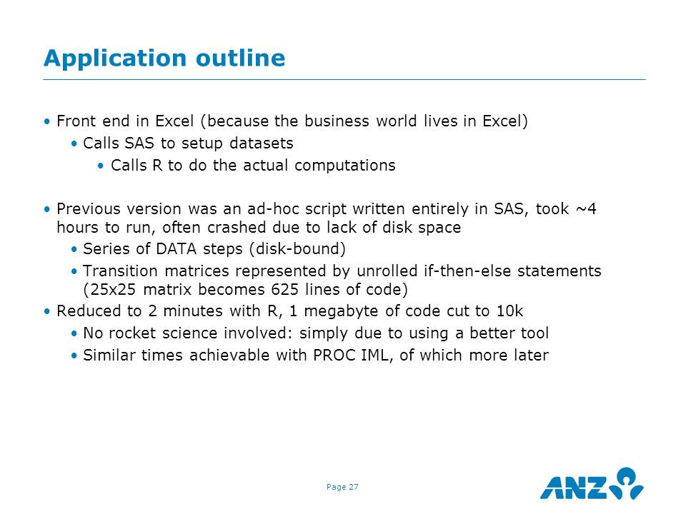 Application outline Front end in Excel (because the business world lives in Excel) Calls SAS to setup datasets.