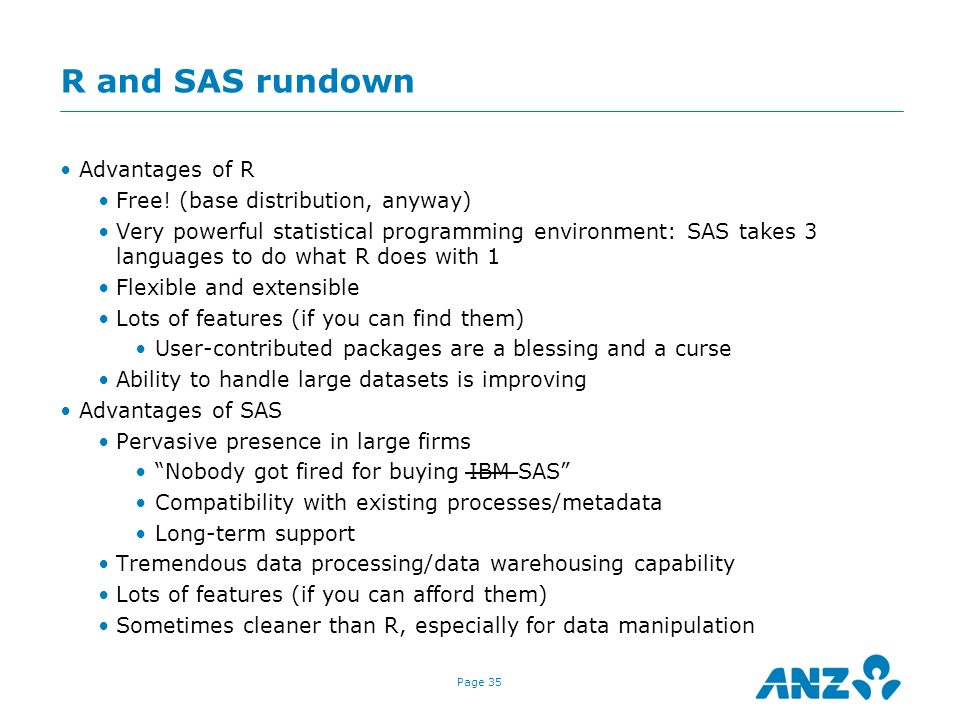 R and SAS rundown Advantages of R Free! (base distribution, anyway)