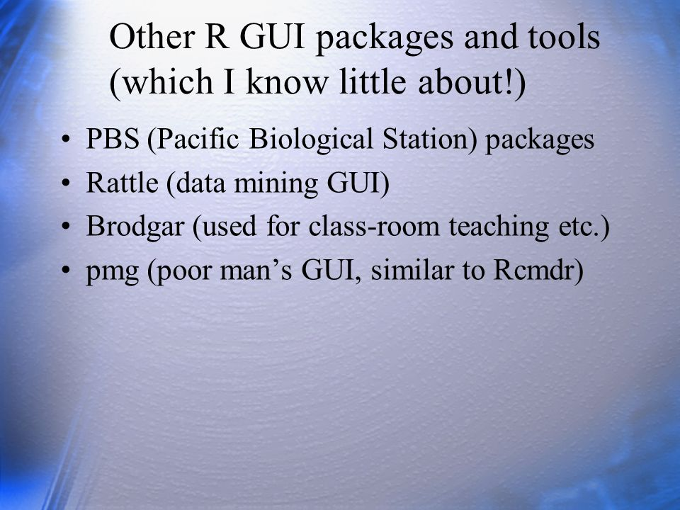 Other R GUI packages and tools (which I know little about!)