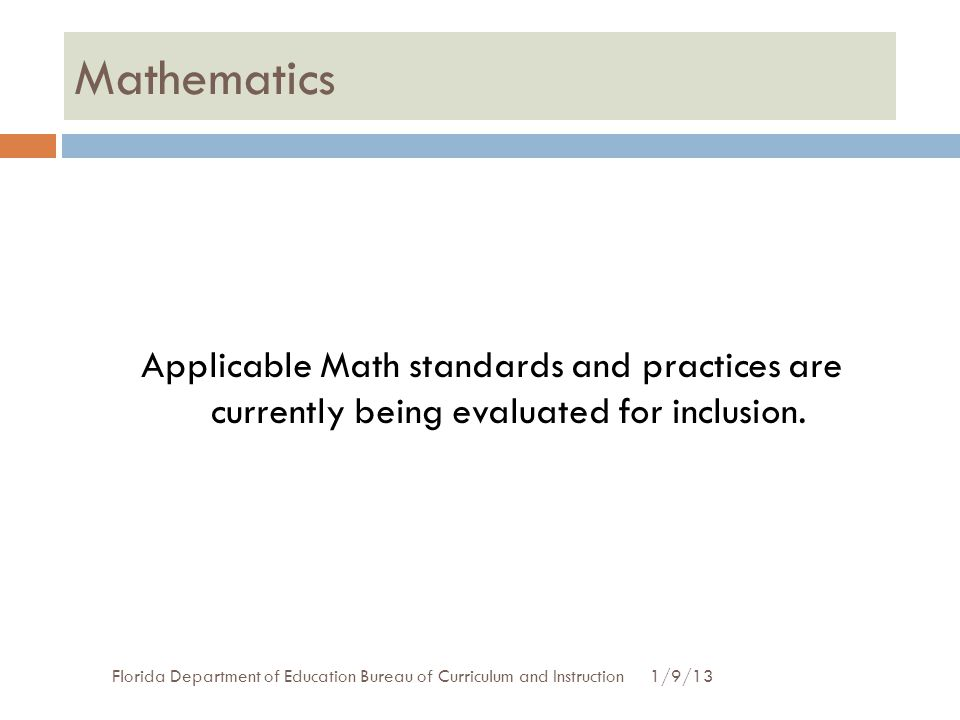 Mathematics Applicable Math standards and practices are currently being evaluated for inclusion.